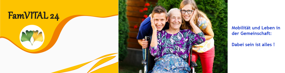 FamVITAL 24, 24-Stunden Betreuung & Pflege zuhause, Mobilität & Familie